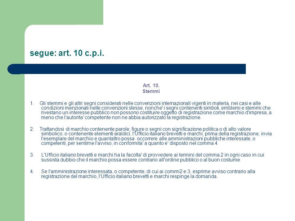 segue: art. 10 c.p.i. Art. 10. Stemmi 1. Gli stemmi e gli altri segni considerati nelle convenzioni internazionali vigenti in materia, nei casi e alle
