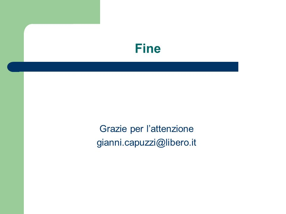 Fine Grazie per lattenzione gianni.capuzzi@libero.it