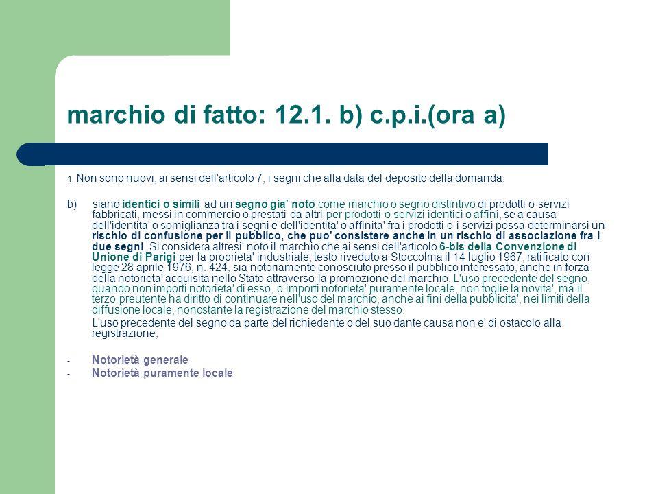 marchio di fatto: 12.1. b) c.p.i.(ora a) 1. Non sono nuovi, ai sensi dell'articolo 7, i segni che alla data del deposito della domanda: b) siano ident