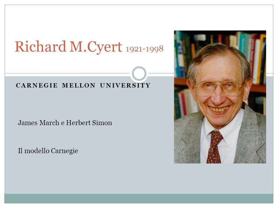 CARNEGIE MELLON UNIVERSITY Richard M.Cyert 1921-1998 James March e Herbert Simon Il modello Carnegie