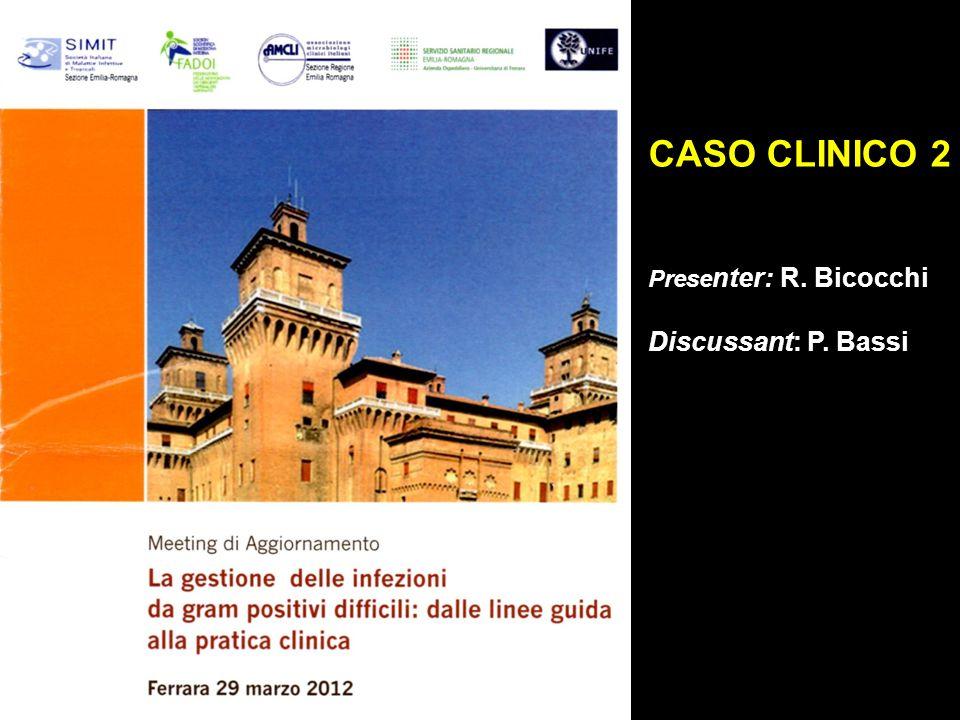 CASO CLINICO 2 Prese nter: R. Bicocchi Discussant: P. Bassi