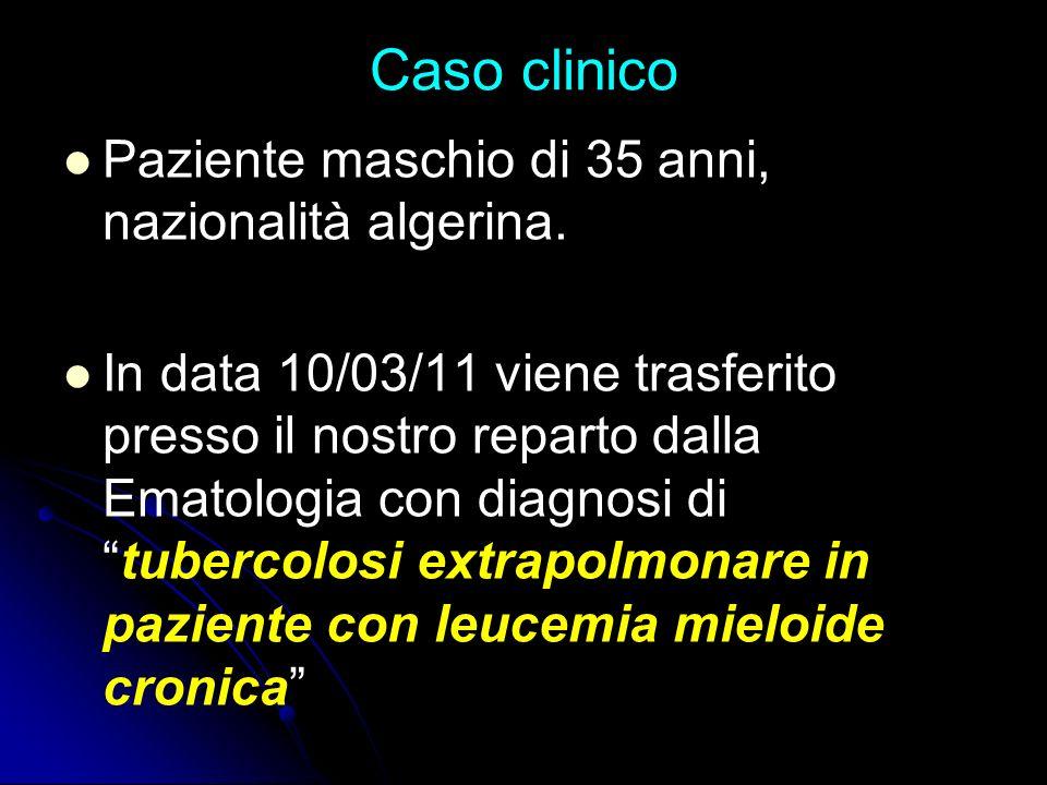 Caso clinico Paziente maschio di 35 anni, nazionalità algerina. In data 10/03/11 viene trasferito presso il nostro reparto dalla Ematologia con diagno