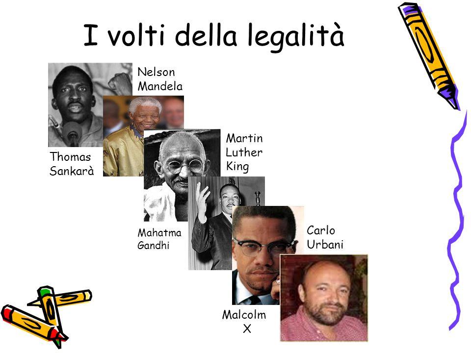 I volti della legalità Thomas Sankarà Nelson Mandela Mahatma Gandhi Martin Luther King Malcolm X Carlo Urbani