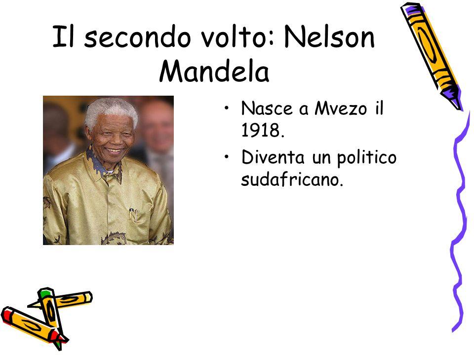 Il secondo volto: Nelson Mandela Nasce a Mvezo il 1918. Diventa un politico sudafricano.