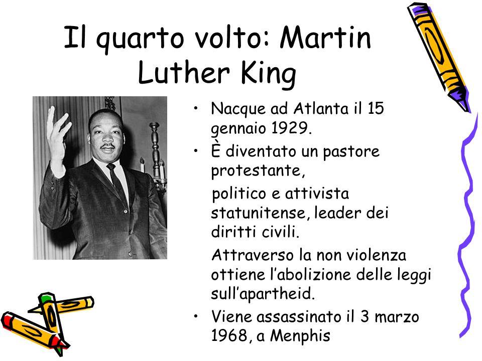 Il quarto volto: Martin Luther King Nacque ad Atlanta il 15 gennaio 1929. È diventato un pastore protestante, politico e attivista statunitense, leade
