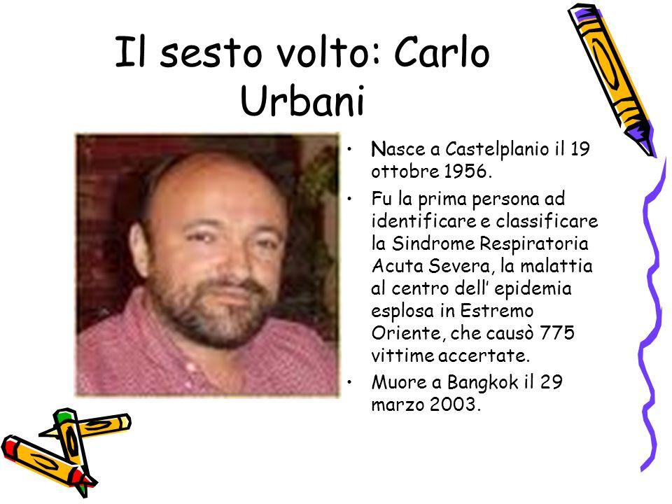 Il sesto volto: Carlo Urbani Nasce a Castelplanio il 19 ottobre 1956. Fu la prima persona ad identificare e classificare la Sindrome Respiratoria Acut