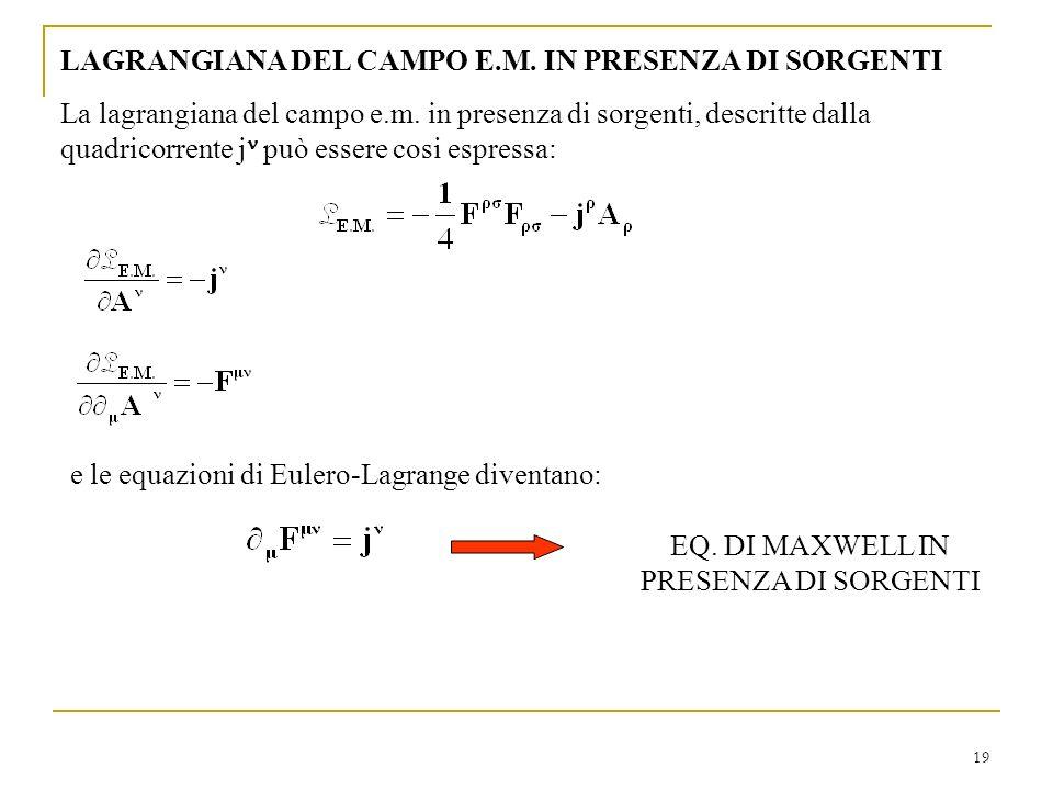 19 LAGRANGIANA DEL CAMPO E.M. IN PRESENZA DI SORGENTI La lagrangiana del campo e.m. in presenza di sorgenti, descritte dalla quadricorrente j può esse