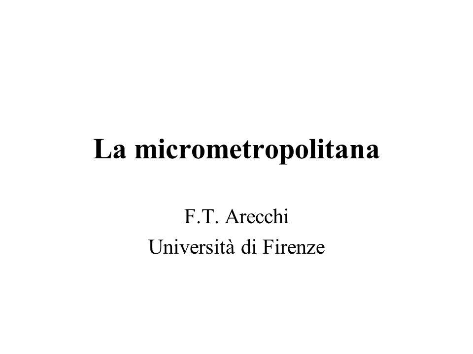 La micrometropolitana F.T. Arecchi Università di Firenze