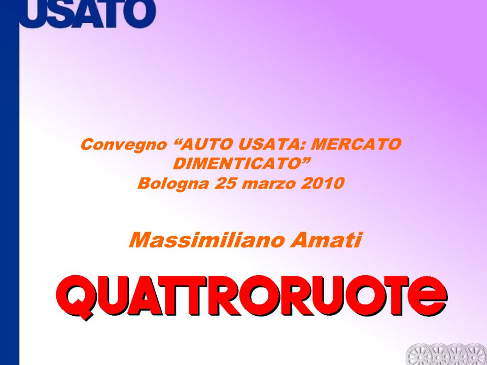 Convegno AUTO USATA: MERCATO DIMENTICATO Bologna 25 marzo 2010 Massimiliano Amati