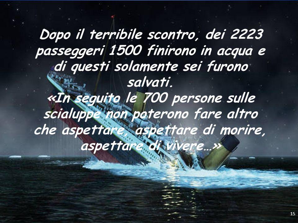 Dopo il terribile scontro, dei 2223 passeggeri 1500 finirono in acqua e di questi solamente sei furono salvati. «In seguito le 700 persone sulle scial