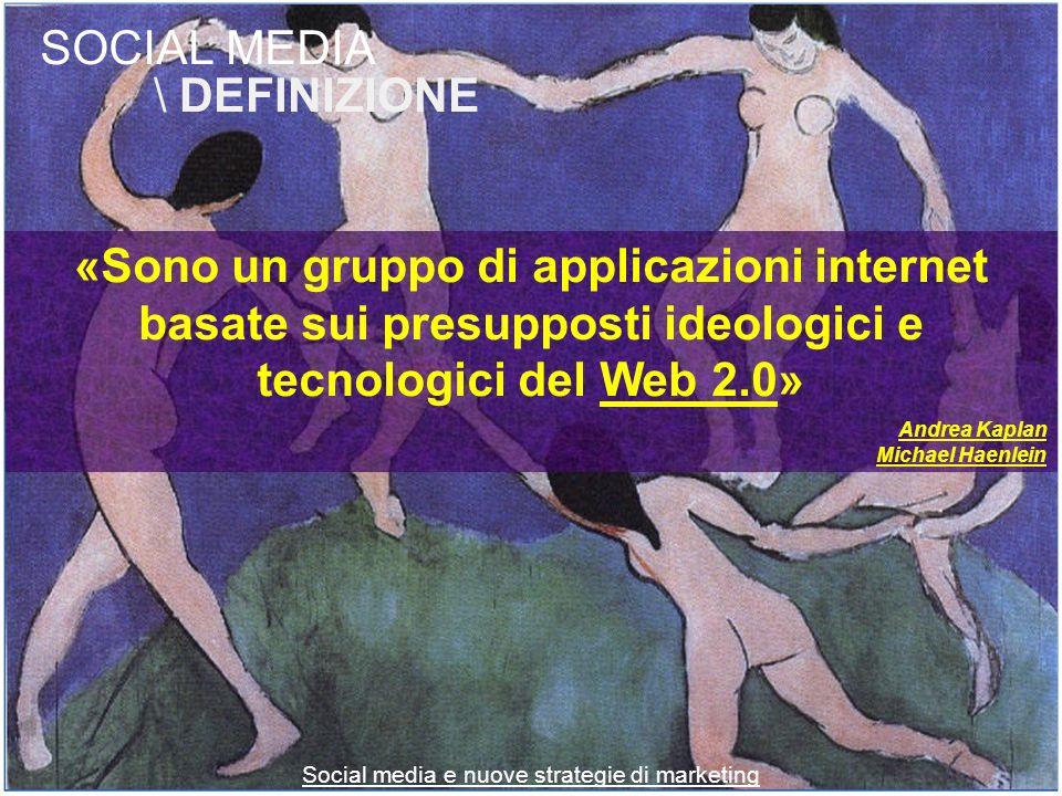 SOCIAL MEDIA \ DEFINIZIONE «Sono un gruppo di applicazioni internet basate sui presupposti ideologici e tecnologici del Web 2.0» Social media e nuove