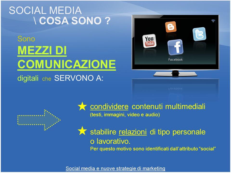 Social media e nuove strategie di marketing SOCIAL MEDIA \ COSA SONO ? Sono MEZZI DI COMUNICAZIONE digitali che SERVONO A: condividere contenuti multi