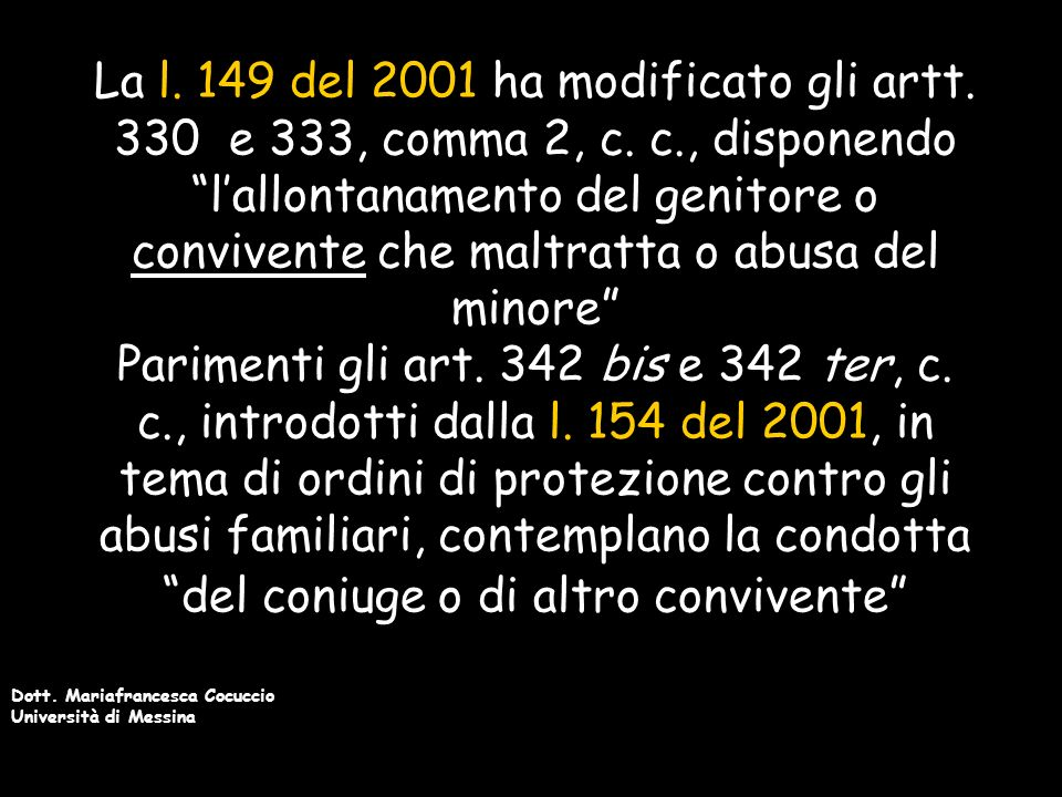 Dott. Mariafrancesca Cocuccio Università di Messina La l. 149 del 2001 ha modificato gli artt. 330 e 333, comma 2, c. c., disponendo lallontanamento d