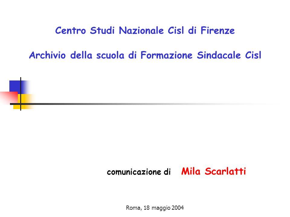 Roma, 18 maggio 2004 Centro Studi Nazionale Cisl di Firenze Archivio della scuola di Formazione Sindacale Cisl comunicazione di Mila Scarlatti