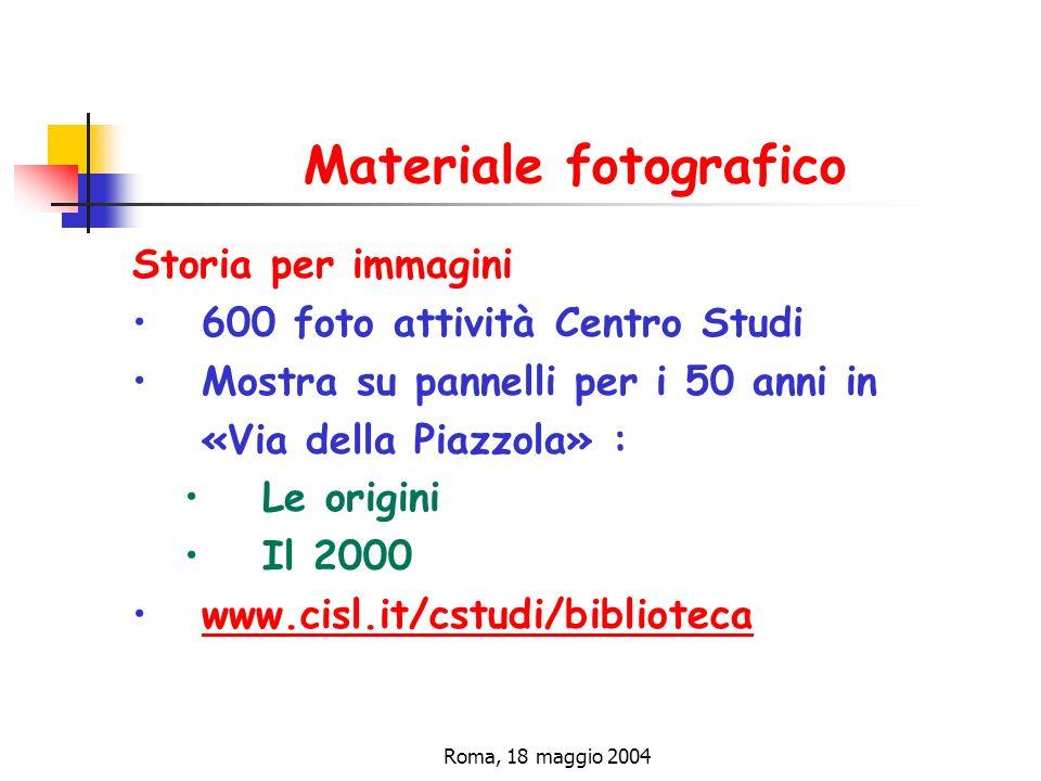 Roma, 18 maggio 2004 Materiale fotografico Storia per immagini 600 foto attività Centro Studi Mostra su pannelli per i 50 anni in «Via della Piazzola» : Le origini Il 2000 www.cisl.it/cstudi/biblioteca