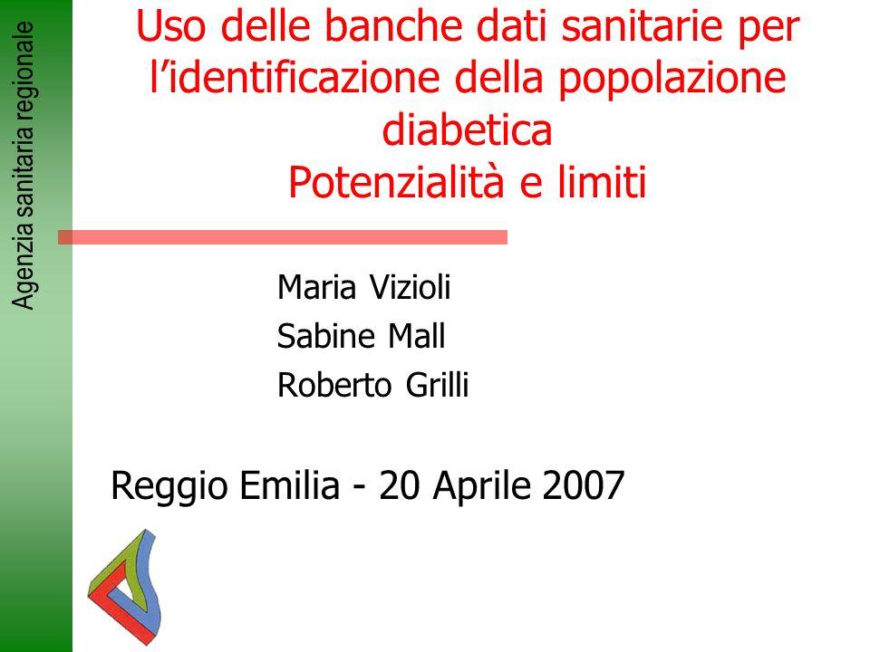 Agenzia sanitaria regionale Uso delle banche dati sanitarie per lidentificazione della popolazione diabetica Potenzialità e limiti Maria Vizioli Sabin