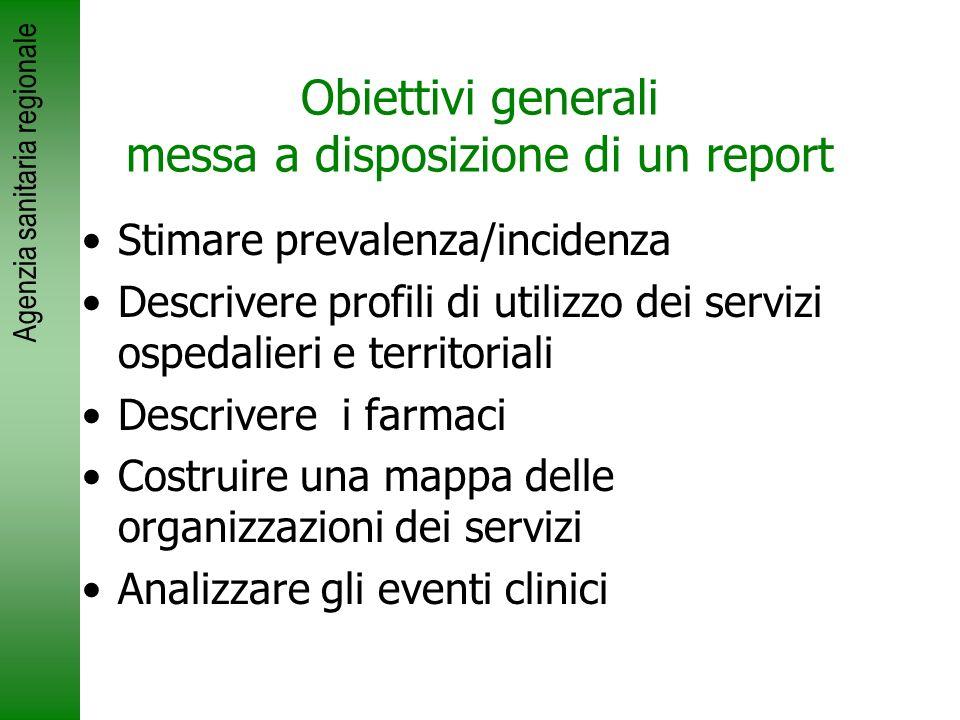 Agenzia sanitaria regionale Obiettivi generali messa a disposizione di un report Stimare prevalenza/incidenza Descrivere profili di utilizzo dei servi