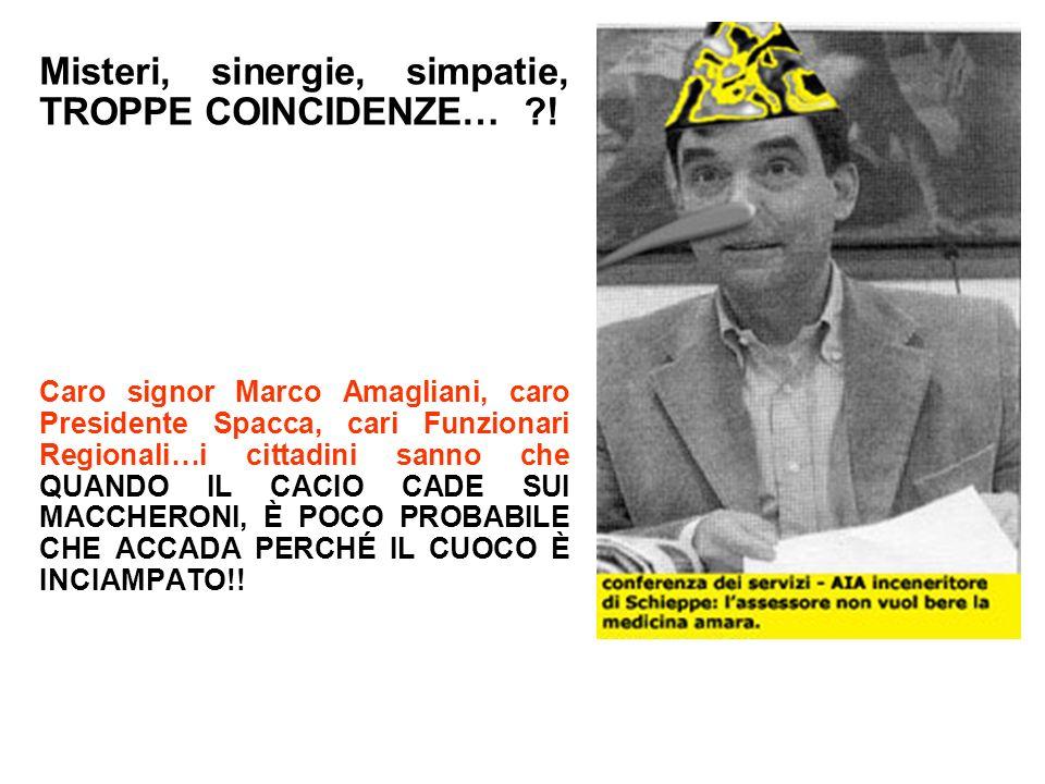 Misteri, sinergie, simpatie, TROPPE COINCIDENZE… ?! Caro signor Marco Amagliani, caro Presidente Spacca, cari Funzionari Regionali…i cittadini sanno c