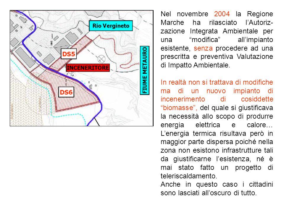 Nel novembre 2004 la Regione Marche ha rilasciato lAutoriz- zazione Integrata Ambientale per una modifica allimpianto esistente, senza procedere ad una prescritta e preventiva Valutazione di Impatto Ambientale.