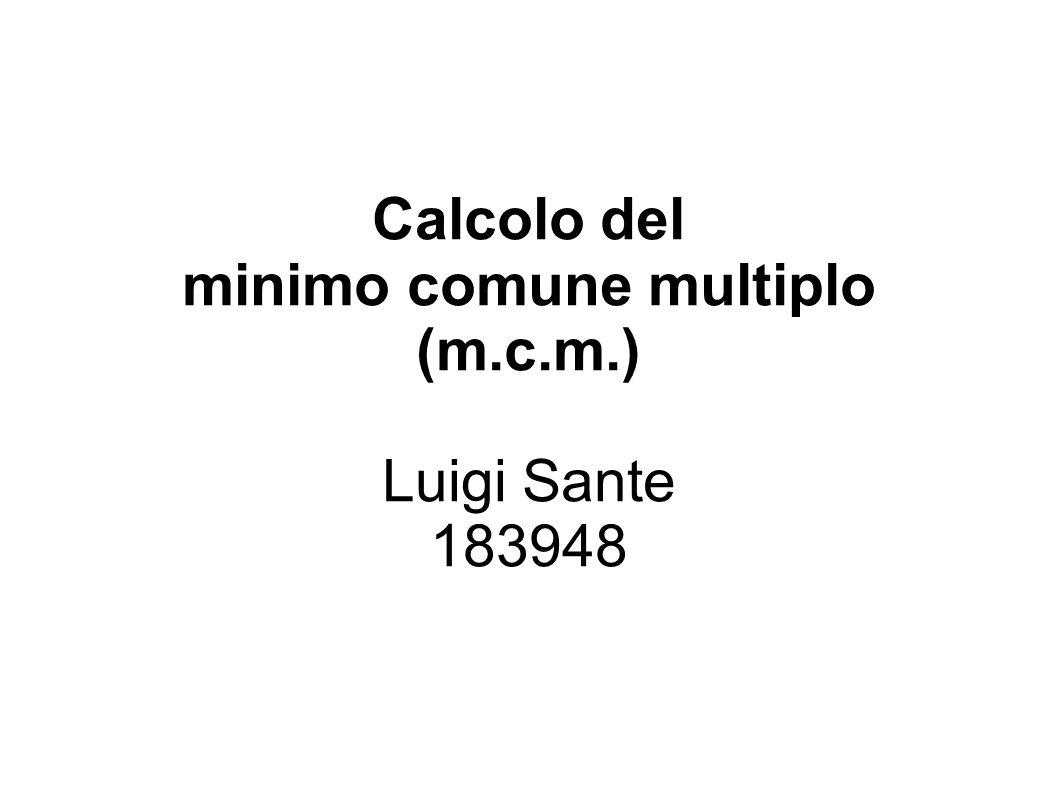 Calcolo del minimo comune multiplo (m.c.m.) Luigi Sante 183948