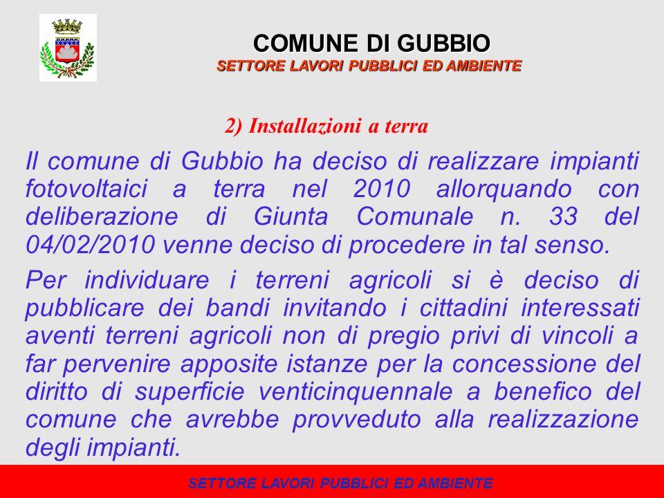 COMUNE DI GUBBIO SETTORE LAVORI PUBBLICI ED AMBIENTE Il comune di Gubbio ha deciso di realizzare impianti fotovoltaici a terra nel 2010 allorquando co