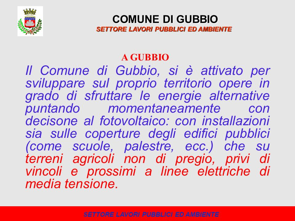 COMUNE DI GUBBIO SETTORE LAVORI PUBBLICI ED AMBIENTE Limpianto è completamente integrato, utilizza il servizio di scambio sul posto ed ha una potenzialità di 29,98 kW.