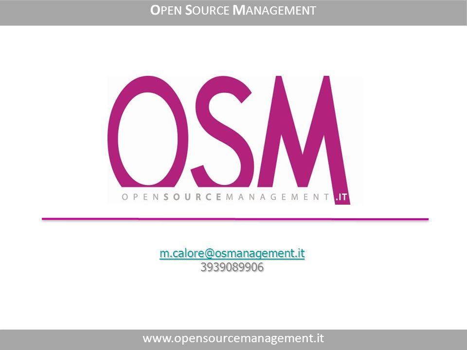 m.calore@osmanagement.it m.calore@osmanagement.it 3939089906 m.calore@osmanagement.it www.opensourcemanagement.it O PEN S OURCE M ANAGEMENT
