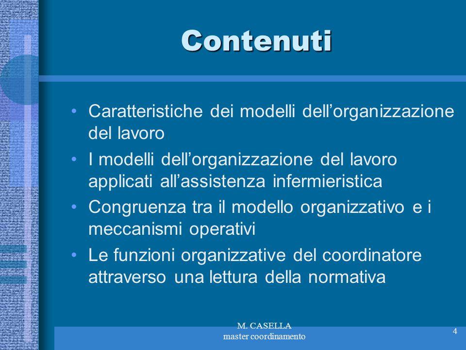 M. CASELLA master coordinamento 4 Contenuti Caratteristiche dei modelli dellorganizzazione del lavoro I modelli dellorganizzazione del lavoro applicat