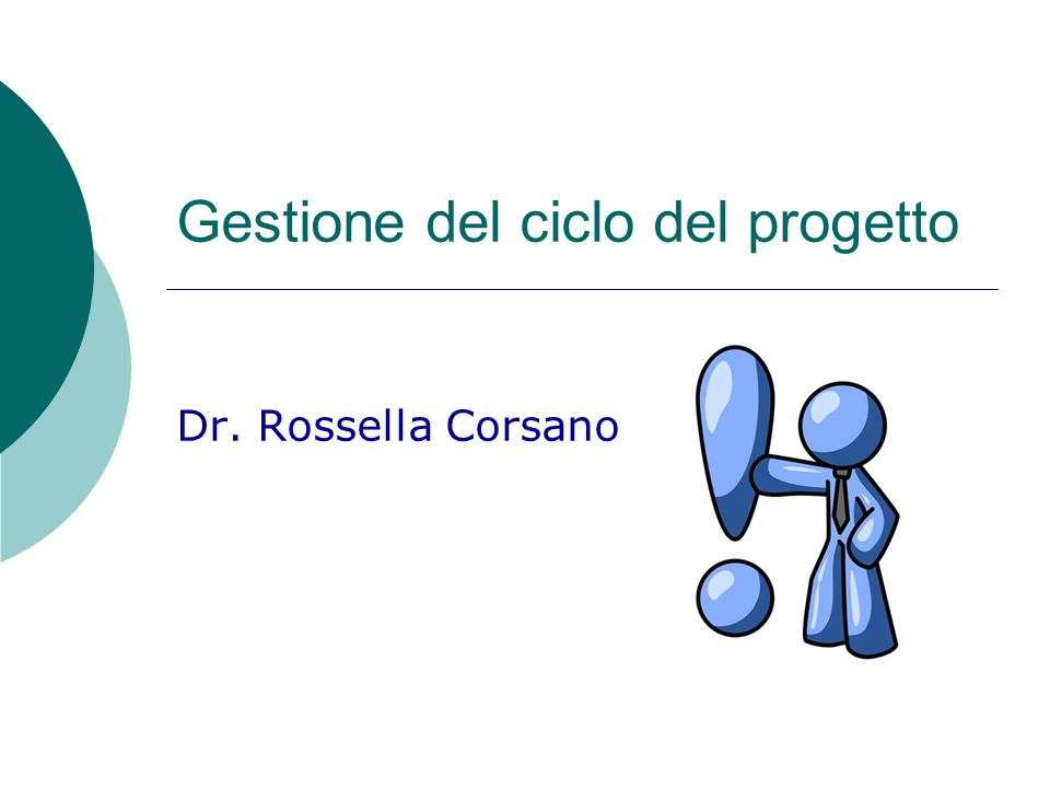 Gestione del ciclo del progetto Dr. Rossella Corsano