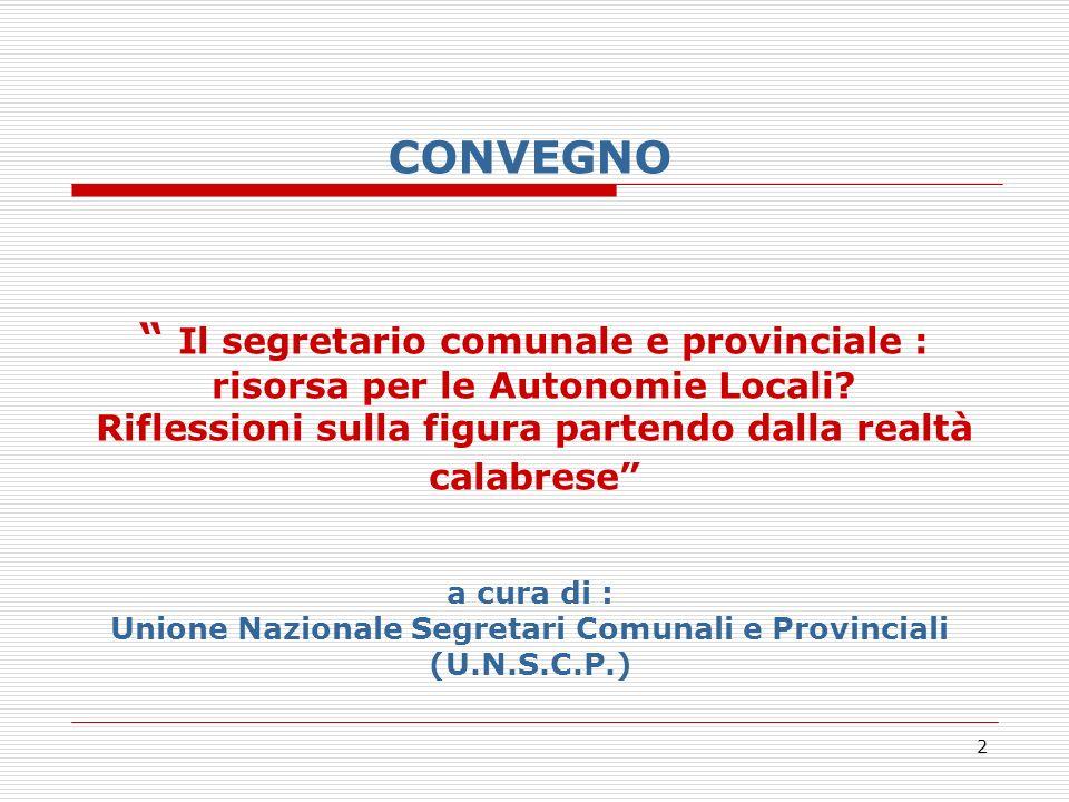 2 a cura di : Unione Nazionale Segretari Comunali e Provinciali (U.N.S.C.P.) CONVEGNO Il segretario comunale e provinciale : risorsa per le Autonomie Locali.