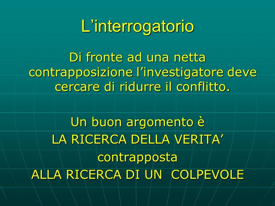 Linterrogatorio Di fronte ad una netta contrapposizione linvestigatore deve cercare di ridurre il conflitto.