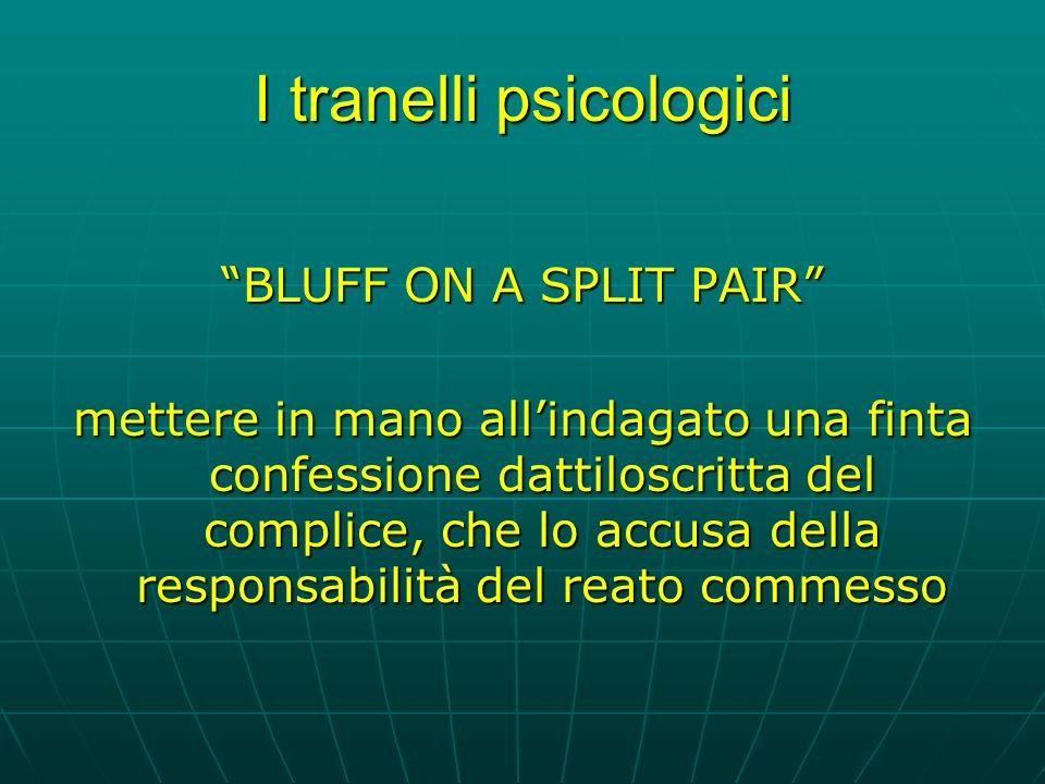 I tranelli psicologici BLUFF ON A SPLIT PAIR mettere in mano allindagato una finta confessione dattiloscritta del complice, che lo accusa della responsabilità del reato commesso