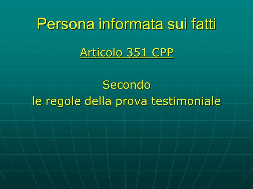 Persona informata sui fatti Articolo 351 CPP Secondo le regole della prova testimoniale