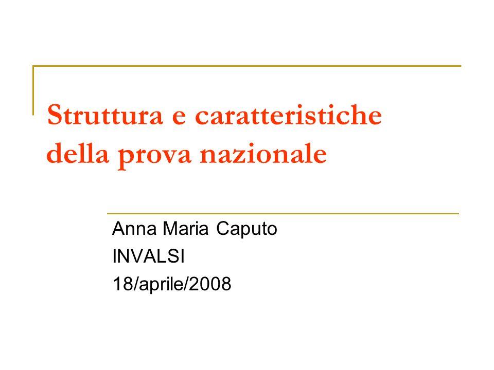 Struttura e caratteristiche della prova nazionale Anna Maria Caputo INVALSI 18/aprile/2008