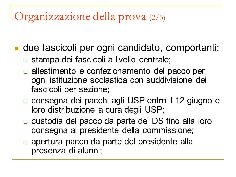 Organizzazione della prova (2/3) due fascicoli per ogni candidato, comportanti: stampa dei fascicoli a livello centrale; allestimento e confezionament