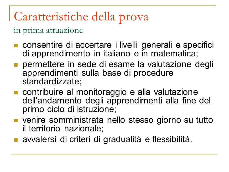 Caratteristiche della prova in prima attuazione consentire di accertare i livelli generali e specifici di apprendimento in italiano e in matematica; p
