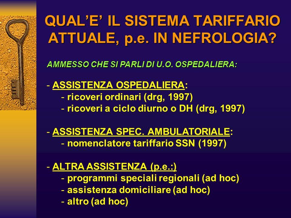 QUALE IL SISTEMA TARIFFARIO ATTUALE, p.e. IN NEFROLOGIA? AMMESSO CHE SI PARLI DI U.O. OSPEDALIERA: - - ASSISTENZA OSPEDALIERA: - - ricoveri ordinari (