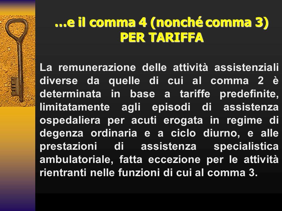 …e il comma 4 (nonché comma 3) PER TARIFFA La remunerazione delle attività assistenziali diverse da quelle di cui al comma 2 è determinata in base a t