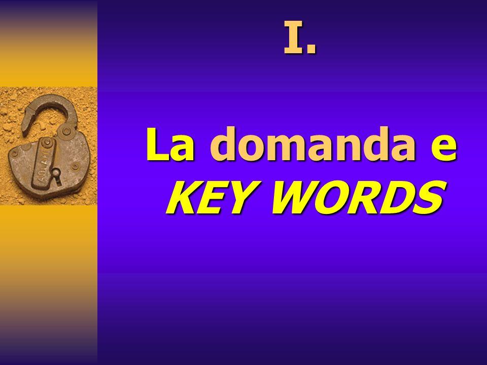I. La domanda e KEY WORDS