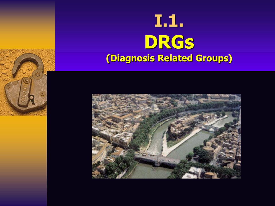 I.1. DRGs (Diagnosis Related Groups)