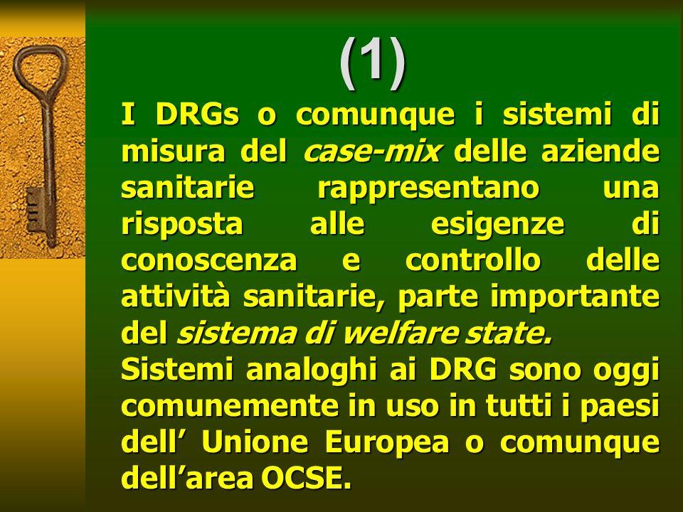 (1) I DRGs o comunque i sistemi di misura del case-mix delle aziende sanitarie rappresentano una risposta alle esigenze di conoscenza e controllo dell