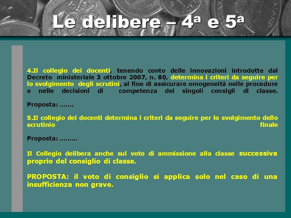 Le delibere – 4 a e 5 a 4.Il collegio dei docenti, tenendo conto delle innovazioni introdotte dal Decreto ministeriale 3 ottobre 2007, n.