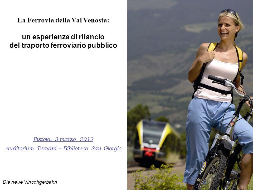 La Ferrovia della Val Venosta: un esperienza di rilancio del traporto ferroviario pubblico Pistoia, 3 marzo 2012 Auditorium Terzani – Biblioteca San G