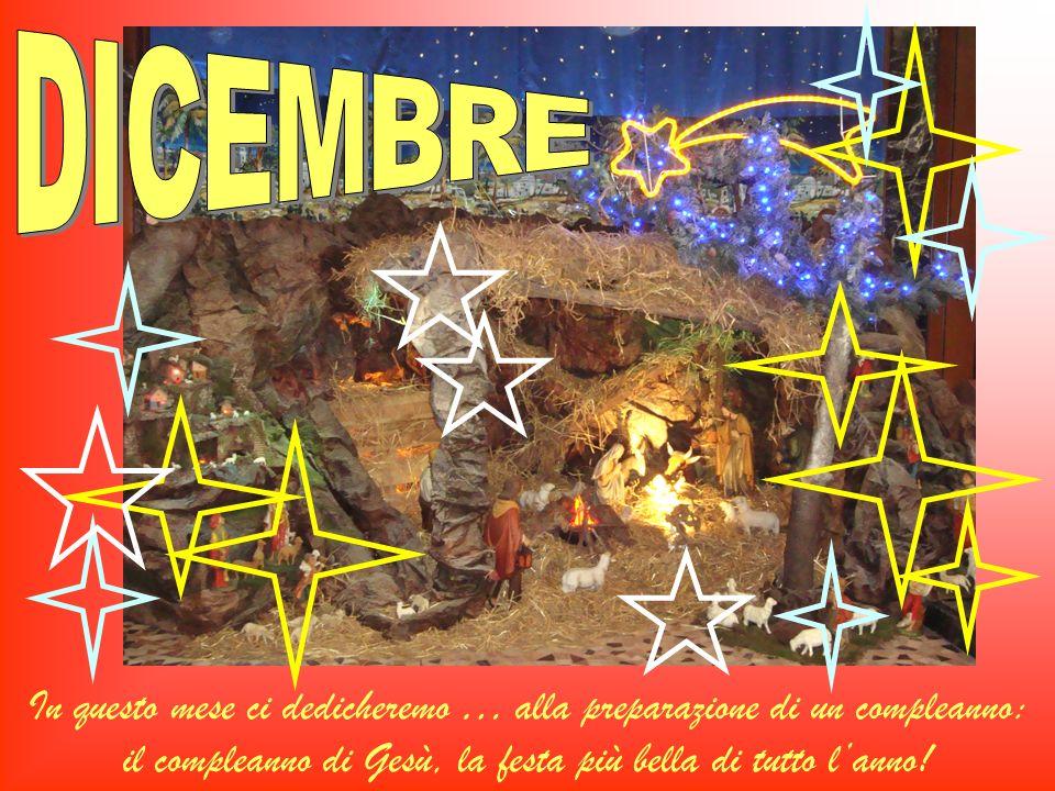 In questo mese ci dedicheremo … alla preparazione di un compleanno: il compleanno di Gesù, la festa più bella di tutto lanno!
