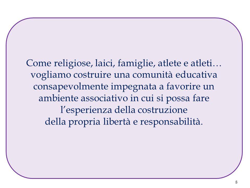 9 Crediamo nello stile preventivo di Don Bosco e Madre Mazzarello come metodo per tenere viva, in ogni persona, la tensione verso la felicità.