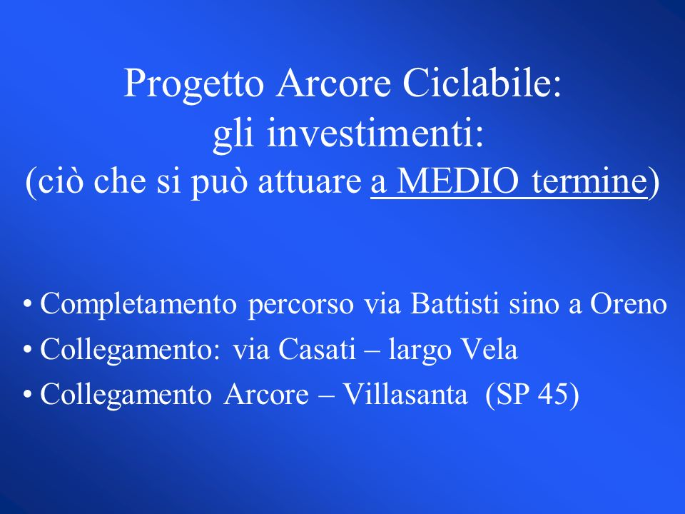 Progetto Arcore Ciclabile: gli investimenti: (ciò che si può attuare a MEDIO termine) Completamento percorso via Battisti sino a Oreno Collegamento: v