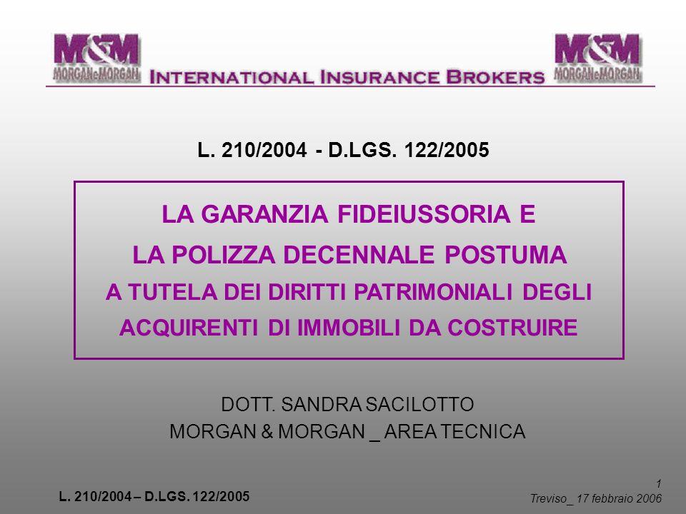 L. 210/2004 – D.LGS. 122/2005 1 Treviso _ 17 febbraio 2006 L. 210/2004 - D.LGS. 122/2005 LA GARANZIA FIDEIUSSORIA E LA POLIZZA DECENNALE POSTUMA A TUT