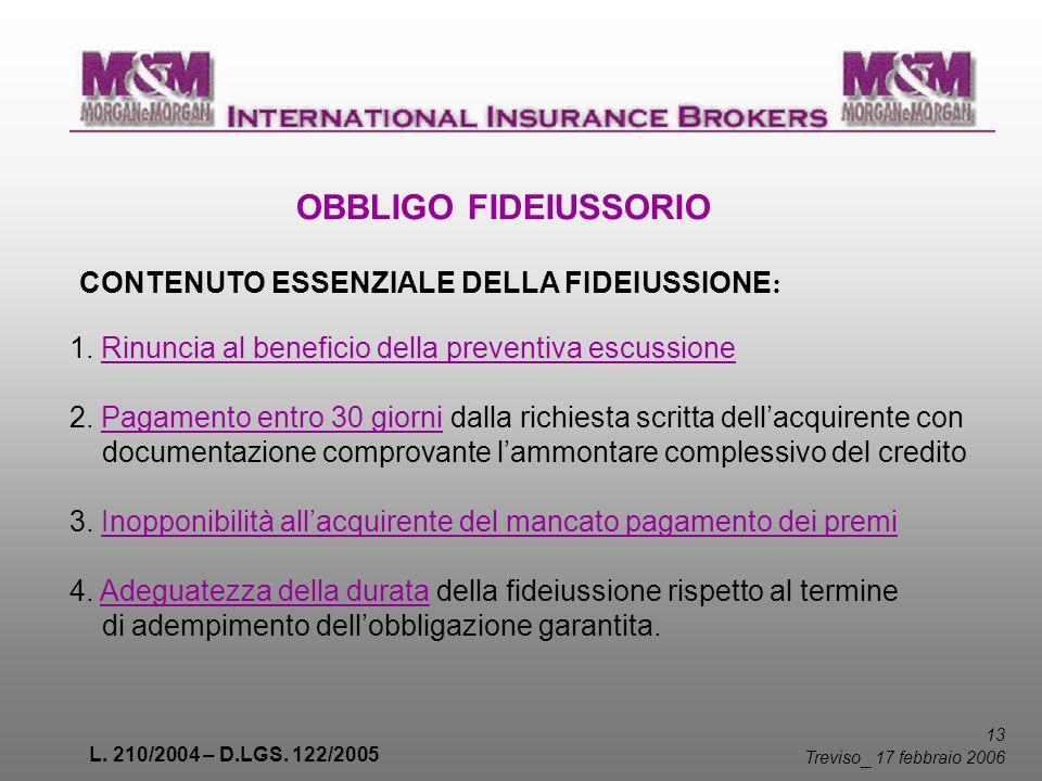 L. 210/2004 – D.LGS. 122/2005 13 Treviso _ 17 febbraio 2006 OBBLIGO FIDEIUSSORIO CONTENUTO ESSENZIALE DELLA FIDEIUSSIONE : 1. Rinuncia al beneficio de
