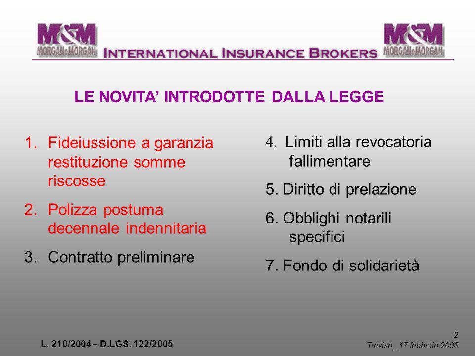 L. 210/2004 – D.LGS. 122/2005 2 Treviso _ 17 febbraio 2006 LE NOVITA INTRODOTTE DALLA LEGGE 1.Fideiussione a garanzia restituzione somme riscosse 2.Po