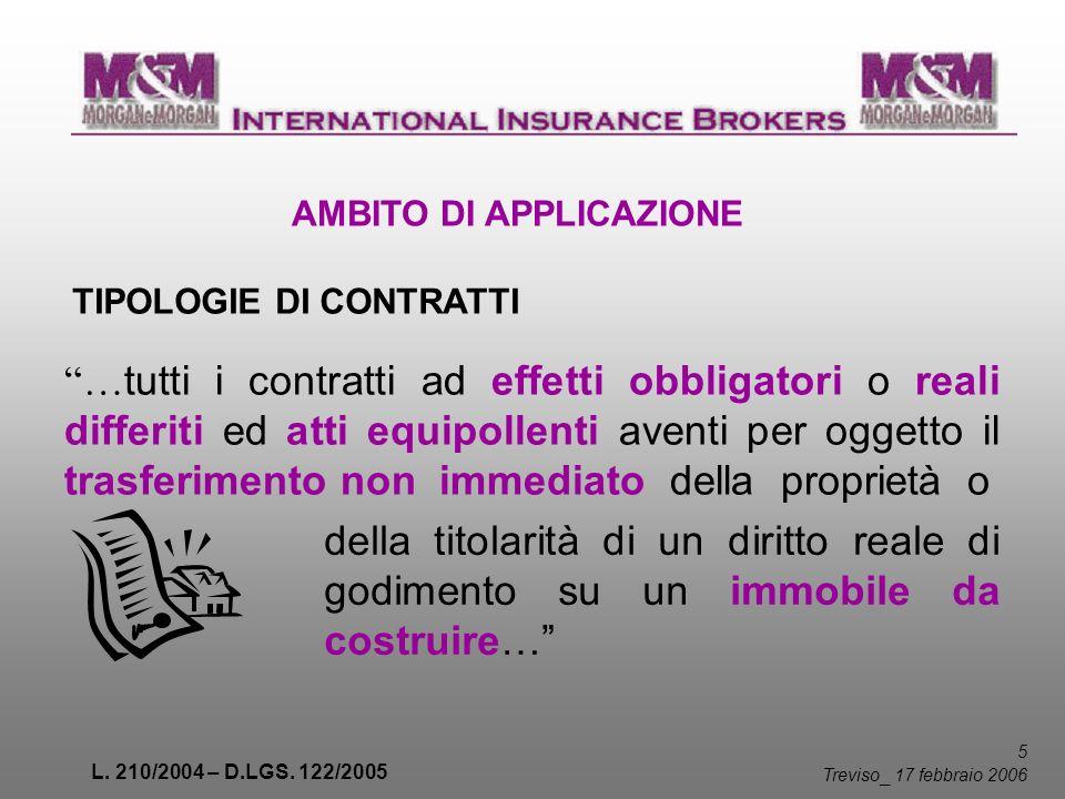 L. 210/2004 – D.LGS. 122/2005 5 Treviso _ 17 febbraio 2006 AMBITO DI APPLICAZIONE TIPOLOGIE DI CONTRATTI … tutti i contratti ad effetti obbligatori o
